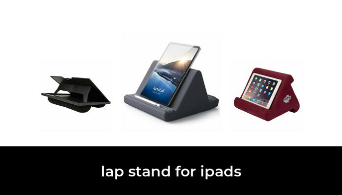 48 Best lap stand for ipads in 2021: According to Experts.